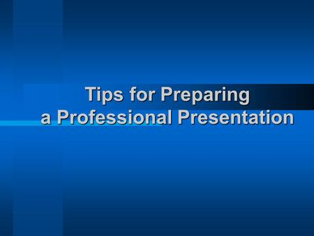 Tips for Preparing a Professional Presentation. The first thing that gives a professional touch to any presentation is the design.