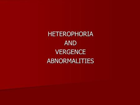 HETEROPHORIAANDVERGENCEABNORMALITIES. Heterophoria Heterophoria may present clinically with associated visual symptoms, particularly at times of stress.