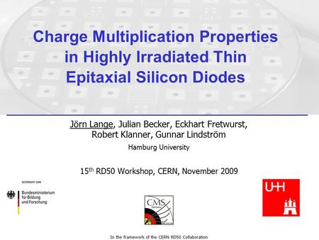 Charge Multiplication Properties in Highly Irradiated Thin Epitaxial Silicon Diodes Jörn Lange, Julian Becker, Eckhart Fretwurst, Robert Klanner, Gunnar.