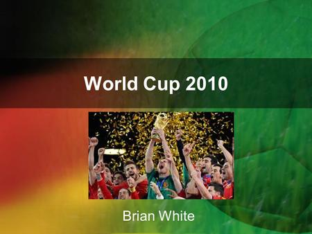 World Cup 2010 Brian White. Groups Eight Groups –Group A –Group B –Group C –Group D –Group E –Group F –Group G –Group H.
