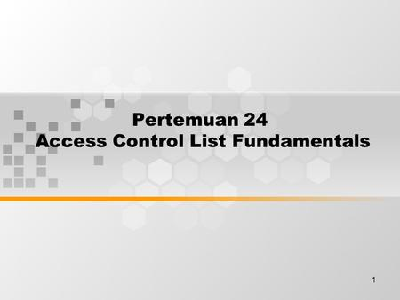 1 Pertemuan 24 Access Control List Fundamentals. Discussion Topics Introduction ACLs How ACLs work Creating ACLs The function of a wildcard mask Verifying.