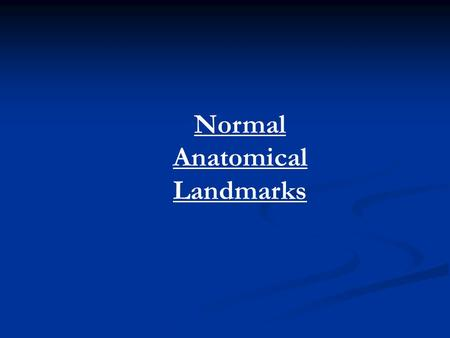 Normal Anatomical Landmarks. Anterior Maxilla Nasal fossa Nasal septum Anterior nasal spine Nasal cartilage Inferior conche Median palatine suture.