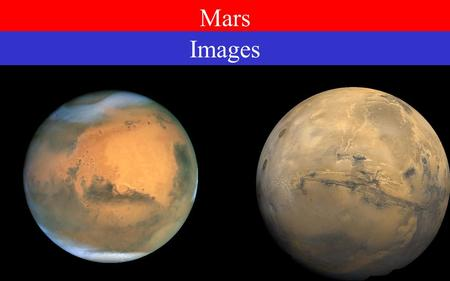 Mars Images How We Know What We Know Current Spacecraft Mars Odyssey ('01-present) Mars Express ('03-present) Mars Exploration Rovers ('04-present) Mars.