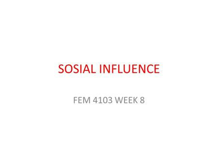 SOSIAL INFLUENCE FEM 4103 WEEK 8. What is social influence? Efforts by one or more individuals to change the attitudes, beliefs, perceptions, or behaviors.