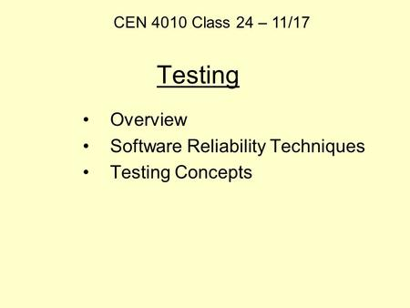 Testing Overview Software Reliability Techniques Testing Concepts CEN 4010 Class 24 – 11/17.