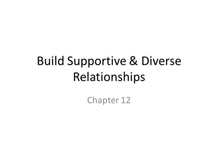 Build Supportive & Diverse Relationships Chapter 12.
