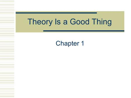 Theory Is a Good Thing Chapter 1. What Is Theory? Common definition What does theory do? Explains and predicts behavior Provides therapists with ways.