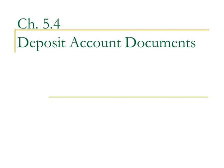 Ch. 5.4 Deposit Account Documents. When an account is opened, customers receive documentation outlining the rights and responsibilities associated with.