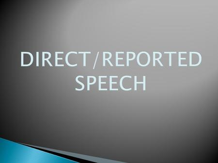 Direct speech is a form of sentences which use to reporting something that's being said now. Direct speech also use to talk each other. For example: 