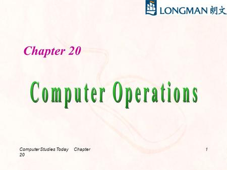 Chapter 20 Computer Operations Computer Studies Today Chapter 20.