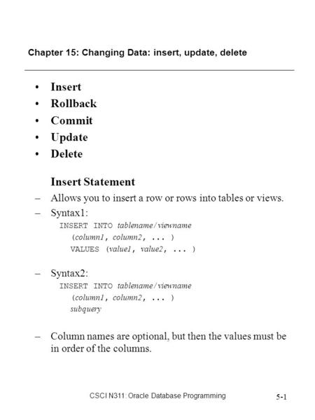 CSCI N311: Oracle Database Programming 5-1 Chapter 15: Changing Data: insert, update, delete Insert Rollback Commit Update Delete Insert Statement –Allows.