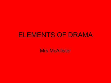ELEMENTS OF DRAMA Mrs.McAllister. ArIstotleArIstotle Aristotle was born in Stagirus, Macedonia, Greece in 384 BC and died 62 years later in 322 BC. He.