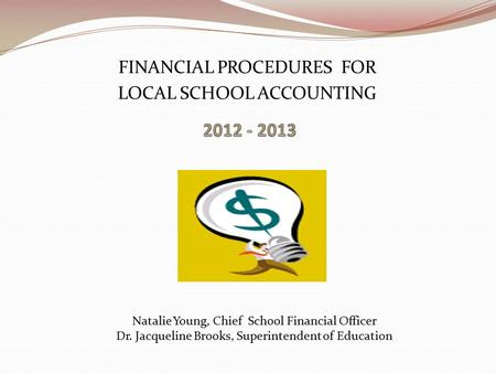 FINANCIAL PROCEDURES FOR LOCAL SCHOOL ACCOUNTING Natalie Young, Chief School Financial Officer Dr. Jacqueline Brooks, Superintendent of Education.