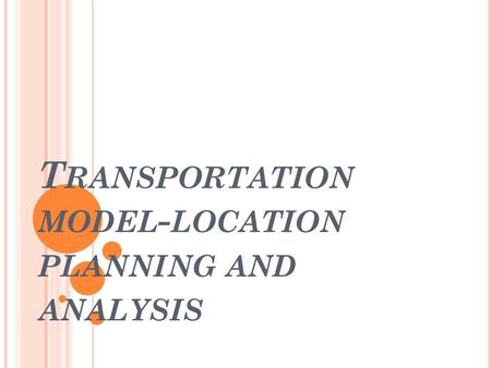 T RANSPORTATION MODEL - LOCATION PLANNING AND ANALYSIS.