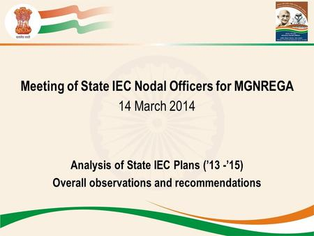 Meeting of State IEC Nodal Officers for MGNREGA 14 March 2014 Analysis of State IEC Plans ('13 -'15) Overall observations and recommendations.