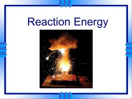 Reaction Energy Specific Heat u The specific heat of any substance is the amount of heat required to raise the temperature of one gram of that substance.