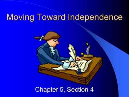 Moving Toward Independence Chapter 5, Section 4. **Have you ever read the Declaration of Independence?
