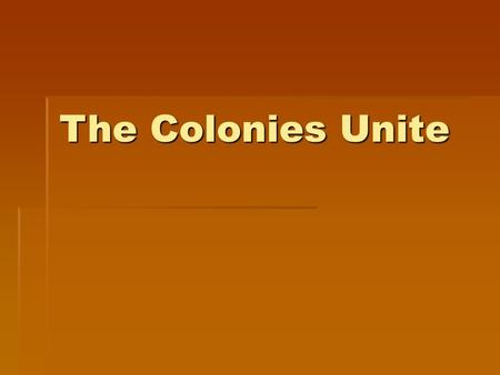 The Colonies Unite. 1 st Continental Congress Meets  1774-Representatives from the Colonies Meet in Philadelphia  Discuss their common concerns with.