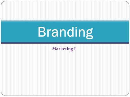 "Marketing I Branding. What Is Branding? ""Name, term, design, symbol, or combinations of these elements that identifies a product or service and distinguishes."