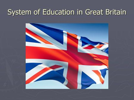 System of Education in Great Britain. Primary education Infant schools- 4/5-7 years. Lessons are informal.