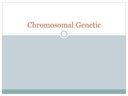 Chromosomal Genetic. Why are some traits inherited in ways other than Mendel's? Linked genes Gene (chromosome) mapping.