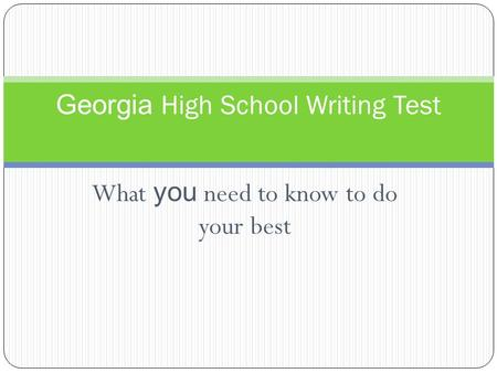 What you need to know to do your best Georgia High School Writing Test.