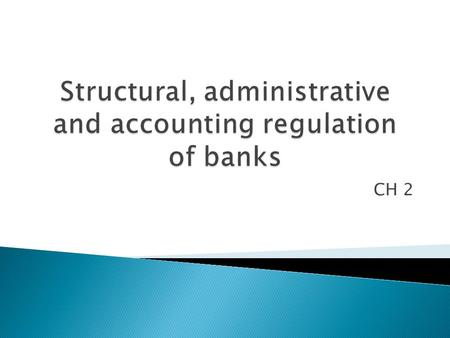 CH 2.  This chapter includes:  The Function of banks and services.  Banks targets.  Organizational forms for banks.  Administrative and organizational.