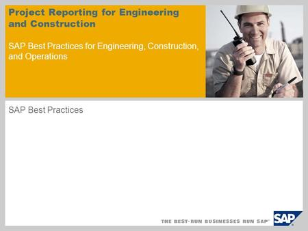 Project Reporting for Engineering and Construction SAP Best Practices for Engineering, Construction, and Operations SAP Best Practices.