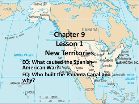 Chapter 9 Lesson 1 New Territories EQ: What caused the Spanish- American War? EQ: Who built the Panama Canal and why?