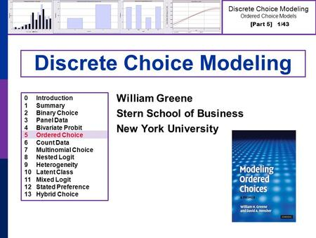 [Part 5] 1/43 Discrete Choice Modeling Ordered Choice Models Discrete Choice Modeling William Greene Stern School of Business New York University 0Introduction.