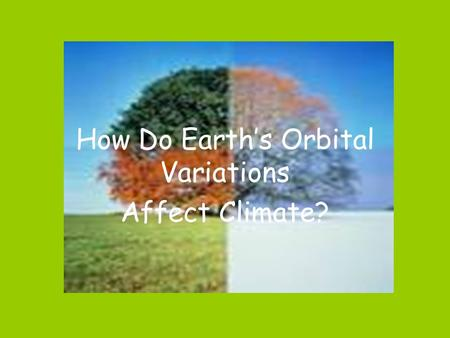 Chapter 2- Activity 3 How Do Earth's Orbital Variations Affect Climate?