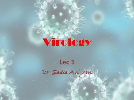 Virology Lec 1 Dr Sadia Anjum. General features of Viruses Viruses are infectious agents with both living and nonliving characteristics. Living characteristics.