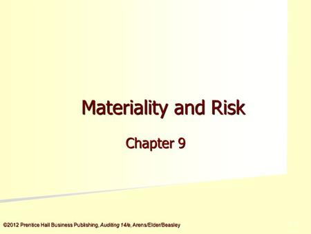 ©2012 Prentice Hall Business Publishing, Auditing 14/e, Arens/Elder/Beasley 5 - 5 Materiality and Risk Chapter 9.