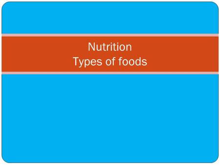 Nutrition Types of foods. Food: Any substance that is ingested and sustains life Nutrient: A substance found in food that is used by the body to meet.