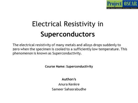 Electrical Resistivity in Superconductors The electrical resistivity of many metals and alloys drops suddenly to zero when the specimen is cooled to a.