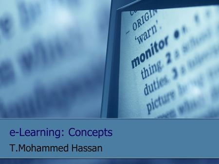 E-Learning: Concepts T.Mohammed Hassan. E-learning, Web-based learning E-learning is mostly associated with activities involving computers and interactive.