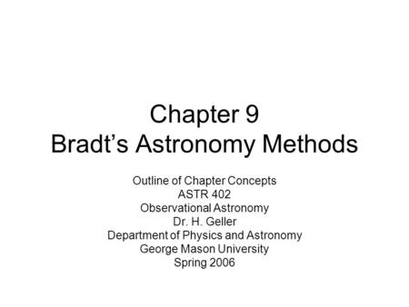 Chapter 9 Bradt's Astronomy Methods Outline of Chapter Concepts ASTR 402 Observational Astronomy Dr. H. Geller Department of Physics and Astronomy George.
