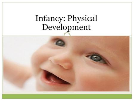Infancy: Physical Development. Growth and Stability: Physical Growth Over the first 2 years of a human's life, growth occurs at a rapid pace.