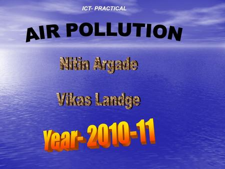 ICT- PRACTICAL. TYPES OF POLLUTION WATER POLLUTION NOISE POLLUTION AIR POLLUTION SOIL POLLUTION.