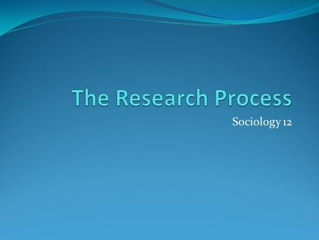 Sociology 12. Outcome 1.3 1.3 analyze a variety of appropriate sociological research methods 1.3.1 Describe common sociological research methods. 1.3.2.