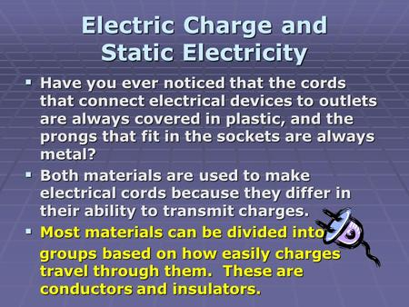 Electric Charge and Static Electricity  Have you ever noticed that the cords that connect electrical devices to outlets are always covered in plastic,