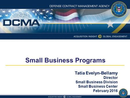 Small Business Programs Tatia Evelyn-Bellamy Director Small Business Division Small Business Center February 2016.
