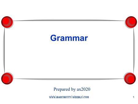 Grammar www.barchicity.weebly.com 1 Prepared by ax2020.