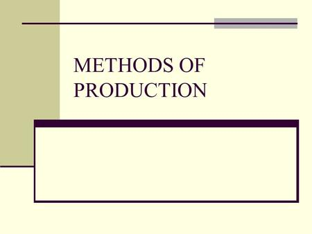 METHODS OF PRODUCTION. JOB PRODUCTION One product is made at a time. Product tends to be unique and made to the customer's specification. E.g. bridges,
