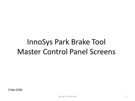 Spring Hill Assembly1 InnoSys Park Brake Tool Master Control Panel Screens 1 3-Mar-2008.