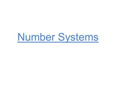 Number Systems. Topics  The Decimal Number System  The Binary Number System  Converting from Binary to Decimal  Converting from Decimal to Binary.