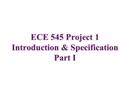 ECE 545 Project 1 Introduction & Specification Part I.