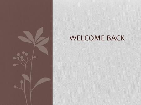 WELCOME BACK. Ayurvedic Medicine Over 5,000 years old, originated in India. Still the major practice in India; practiced by more than 200,000 adults in.