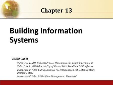 6.1 Copyright © 2014 Pearson Education, Inc. publishing as Prentice Hall Building Information Systems Chapter 13 VIDEO CASES Video Case 1: IBM: Business.