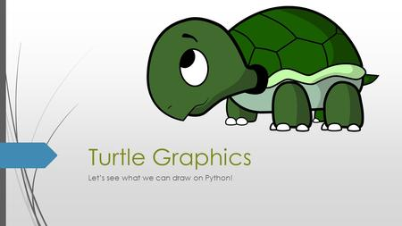 Turtle Graphics Let's see what we can draw on Python!